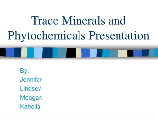 Trace Minerals and Phytochemicals Presentation