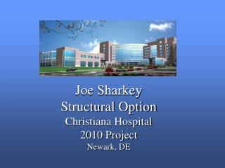 Joe Sharkey Structural Option Christiana Hospital 2010 Project Newark, DE