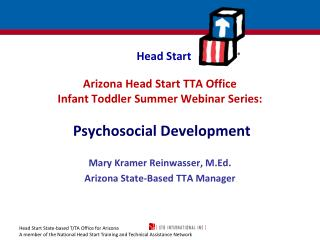 Arizona Head Start TTA Office  Infant Toddler Summer Webinar Series:   Psychosocial Development