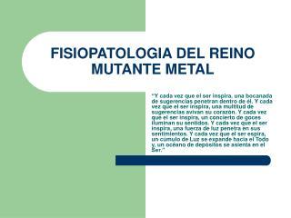 FISIOPATOLOGIA DEL REINO MUTANTE METAL