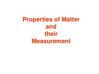 Properties of Matter and their Measurement