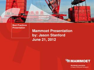 Mammoet Presentation by: Jason Stanford June 21, 2012