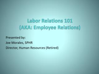 Labor Relations 101 AKA: Employee Relations