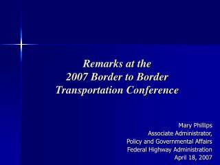 Remarks at the 2007 Border to Border  Transportation Conference