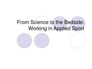 From Science to the Bedside:  Working in Applied Sport