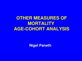 OTHER MEASURES OF MORTALITY   AGE-COHORT ANALYSIS