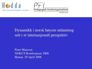 Dynamikk i norsk h yere utdanning  sett i et internasjonalt perspektiv   Peter Maassen NOKUT-Konferansen 2008 Hamar, 29