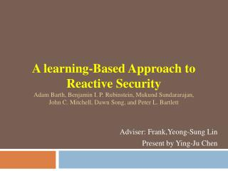 A learning-Based Approach to  Reactive Security Adam Barth, Benjamin I. P. Rubinstein, Mukund Sundararajan, John C. Mitc
