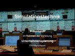 Simulationstechnik    Pr sentation   im Rahmen der Vorlesung  Unternehmensplanung  FH-Mannheim