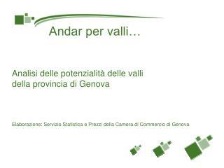 Analisi delle potenzialit  delle valli  della provincia di Genova    Elaborazione: Servizio Statistica e Prezzi della Ca