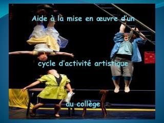 Aide   la mise en  uvre d un    cycle d activit  artistique    au coll ge
