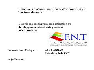 Pr sentation- Malaga    Ali GHANNAM     Pr sident de la FNT  06 juillet 2011