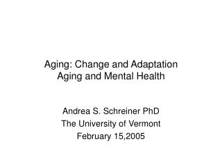Aging: Change and Adaptation Aging and Mental Health