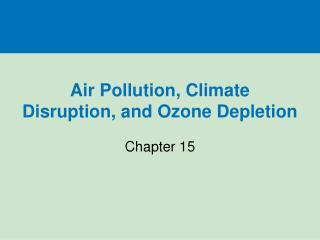 Air Pollution, Climate Disruption, and Ozone Depletion