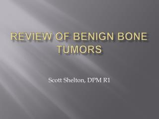 Review of Benign Bone TUMORS