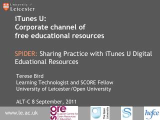 ITunes U: Corporate channel of free educational resources  SPIDER: Sharing Practice with iTunes U Digital Eduational Res