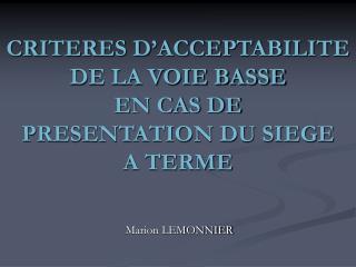 CRITERES D ACCEPTABILITE DE LA VOIE BASSE  EN CAS DE  PRESENTATION DU SIEGE A TERME