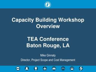 Capacity Building Workshop Overview  TEA Conference Baton Rouge, LA