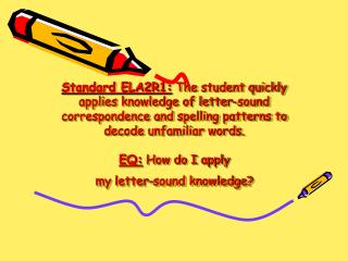 Standard ELA2R1: The student quickly applies knowledge of letter-sound correspondence and spelling patterns to decode un