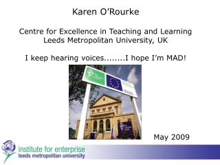 Karen O Rourke  Centre for Excellence in Teaching and Learning Leeds Metropolitan University, UK  I keep hearing voices.