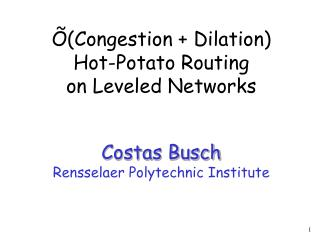 Congestion  Dilation  Hot-Potato Routing  on Leveled Networks   Costas Busch Rensselaer Polytechnic Institute