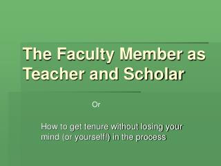 The Faculty Member as Teacher and Scholar