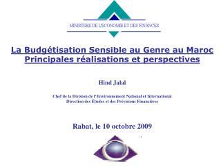 La Budg tisation Sensible au Genre au Maroc Principales r alisations et perspectives   Hind Jalal  Chef de la Division d