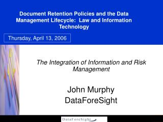 The Integration of Information and Risk Management  John Murphy DataForeSight