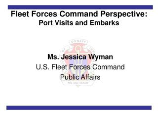 Fleet Forces Command Perspective: Port Visits and Embarks