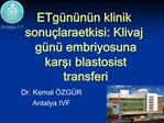 ET g n n n klinik sonu lara etkisi: Klivaj g n  embriyosuna karsi blastosist transferi