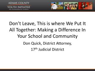 Don t Leave, This is where We Put It All Together: Making a Difference In Your School and Community