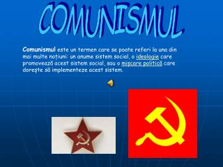 Comunismul este un termen care se poate referi la una din mai multe noiuni: un anume sistem social, o ideologie care pro