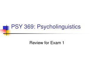 PSY 369: Psycholinguistics