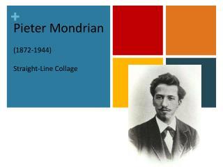 Pieter Mondrian  1872-1944  Straight-Line Collage