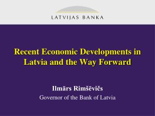Recent Economic Developments in Latvia and the Way Forward