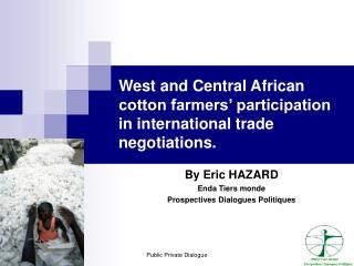 West and Central African cotton farmers  participation in international trade negotiations.