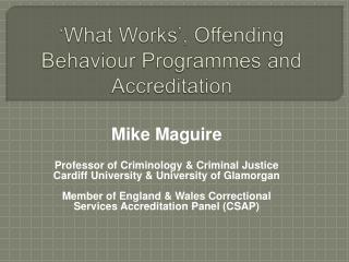 What Works , Offending Behaviour Programmes and Accreditation