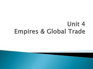 Unit 4  Empires  Global Trade