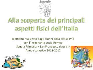 Ipertesto realizzato dagli alunni della classe IV B  con l insegnante Lucia Romeo  Scuola Primaria   San Francesco d Ass