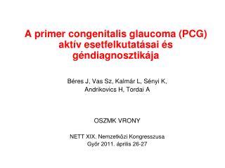 A primer congenitalis glaucoma PCG akt v esetfelkutat sai  s g ndiagnosztik ja   B res J, Vas Sz, Kalm r L, S nyi K,  An