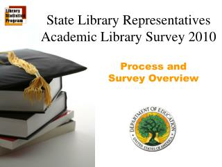 State Library Representatives Academic Library Survey 2010