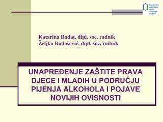 Katarina Radat, dipl. soc. radnik  eljka Rado evic, dipl. soc. radnik