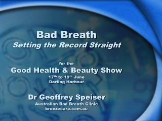 Bad Breath Setting the Record Straight  for the Good Health  Beauty Show 17th to 19th June Darling Harbour  Dr Geoffrey