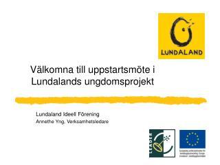 V lkomna till uppstartsm te i  Lundalands ungdomsprojekt