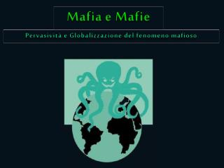 Pervasivit  e Globalizzazione del fenomeno mafioso