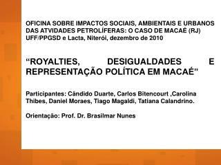 OFICINA SOBRE IMPACTOS SOCIAIS, AMBIENTAIS E URBANOS DAS ATVIDADES PETROL FERAS: O CASO DE MACA  RJ UFF