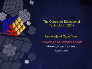 The Centre for Educational Technology CET  at the   University of Cape Town  Activities and Lessons Learnt  A