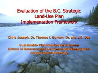 Chris Joseph, Dr. Thomas I. Gunton, Dr. and J.C. Day  Sustainable Planning Research Group School of Resource and Environ
