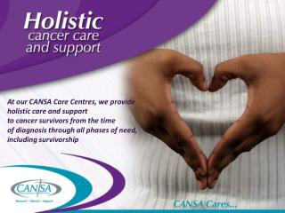 At our CANSA Care Centres, we provide holistic care and support to cancer survivors from the time of diagnosis through a
