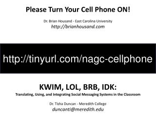 Please Turn Your Cell Phone ON  Dr. Brian Housand - East Carolina University brianhousand      KWIM, LOL, BRB, IDK: Tran